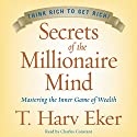 Secrets of the Millionaire Mind: Mastering the Inner Game of Wealth Audiobook by T. Harv Eker Narrated by Charles Constant