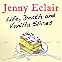 Life, Death and Vanilla Slices (       UNABRIDGED) by Jenny Eclair Narrated by Jenny Eclair