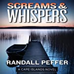 Screams & Whispers: A Cape Islands Novel (       UNABRIDGED) by Randall Peffer Narrated by Jim O'Hare