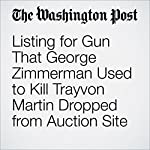 Listing for Gun That George Zimmerman Used to Kill Trayvon Martin Dropped from Auction Site | Travis M. Andrews,Wesley Lowery,Niraj Chokshi