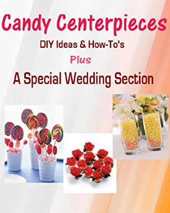 Candy Centerpieces Centerpiece Weddings Holidays ebook dp BCHLD