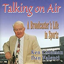 Talking on Air: A Broadcaster's Life in Sports (       UNABRIDGED) by Ken Coleman, Dan Valenti Narrated by Steve Carlson