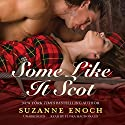 Some Like It Scot: The Scandalous Highlanders, Book 4 (       UNABRIDGED) by Suzanne Enoch Narrated by Flora MacDonald