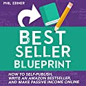 Best Seller Blueprint: How to Self-Publish, Write an Amazon Best Seller, and Make Passive Income Online Hörbuch von Phil Ebiner Gesprochen von: Phil Ebiner