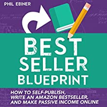 Best Seller Blueprint: How to Self-Publish, Write an Amazon Best Seller, and Make Passive Income Online (       UNABRIDGED) by Phil Ebiner Narrated by Phil Ebiner