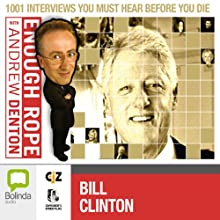 Enough Rope with Andrew Denton: Bill Clinton Radio/TV Program by Andrew Denton Narrated by Andrew Denton, Bill Clinton