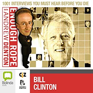 Enough Rope with Andrew Denton: Bill Clinton | [Andrew Denton]