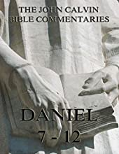 John Calvin39s Commentaries On Daniel 7- 12 Extended Annotated Edition