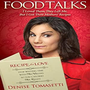 Food Talks: I Loved Them, They Left Me, but I Got Their Mothers' Recipes | [Denise Tomasetti]
