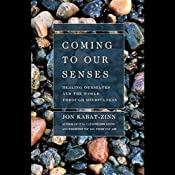 Coming to Our Senses: Healing Ourselves and the World Through Mindfulness | [Jon Kabat-Zinn]