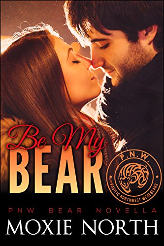 Be My Bear: Pacific Northwest Bears #0.5: (Shifter Romance), by Moxie North