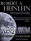 img - for Requiem: New Collected Works by Robert A. Heinlein and Tributes to the Grand Master book / textbook / text book