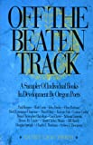 Off the Beaten Track: A Sampler of Individual Books in Development by Oregon Poets