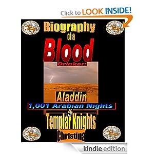 Biography of a Blood Drinker: Aladdin 1,001 Arabian Nights & The Templar Knights (Biography of a Blood Drinker...