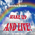 Wake Up and Live! (       UNABRIDGED) by Dorothea Brande Narrated by Michaela James