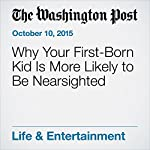 Why Your First-Born Kid Is More Likely to Be Nearsighted   Ariana Eunjung Cha