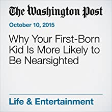 Why Your First-Born Kid Is More Likely to Be Nearsighted (       UNABRIDGED) by Ariana Eunjung Cha Narrated by Jill Melancon