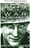 Acts of War: Behavior of Men in Battle