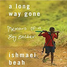 A Long Way Gone: Memoirs of a Boy Soldier (       UNABRIDGED) by Ishmael Beah Narrated by Ishmael Beah