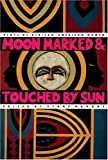 Moon Marked and Touched by Sun: Plays by African-American Women