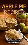 Apple Pie Recipes: The Ultimate Apple Pie Recipe Cookbook