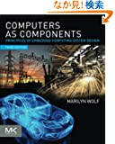 Computers as Components, Third Edition: Principles of Embedded Computing System Design (The Morgan Kaufmann Series in Comp...