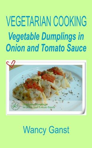 Vegetarian Cooking: Vegetable Dumplings In Onion And Tomato Sauce (Vegetarian Cooking - Vegetables With Dairy Product, Egg Or Honey Book 57)