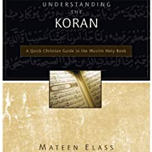 Understanding the Koran: A Quick Christian Guide to the Muslim Holy Book (       UNABRIDGED) by Mateen Elass Narrated by Don Reed