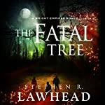 The Fatal Tree: Bright Empires, Book 5 | Stephen R. Lawhead