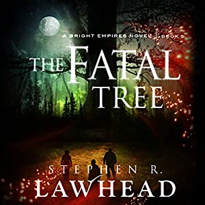 The Fatal Tree (Bright Empires #5) - Stephen. R. Lawhead