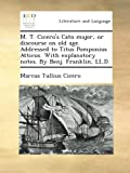 M. T. Cicero's Cato major, or discourse on old age. Addressed to Titus Pomponius Atticus. With explanatory notes. By Benj. Franklin, LL.D.