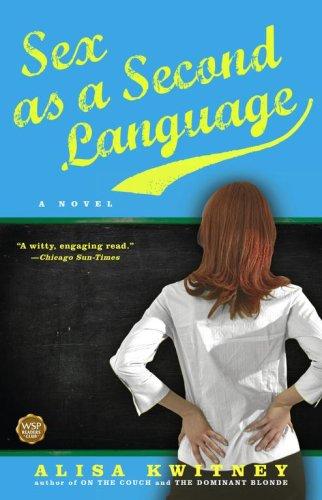 Sex as a Second Language: A Novel, Alisa Kwitney