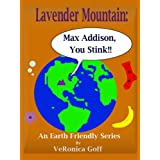 Max Addison, you stink! (Lavender Mountain)