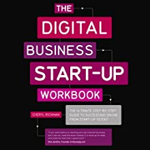 The Digital Start Up Workbook: The Ultimate Step-by-Step Guide to Succeeding Online from Start Up to Exit (       UNABRIDGED) by Cheryl Rickman Narrated by Karen Cass