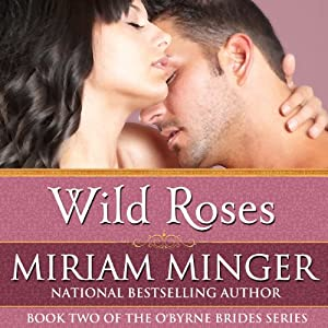 Wild Roses: The O'Byrne Brides Series - Book Two | [Miriam Minger]