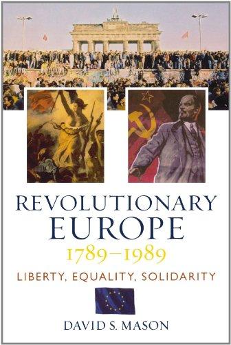 Revolutionary Europe, 1789-1989: Liberty, Equality, Solidarity