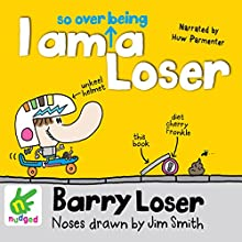 Barry Loser: I Am So Over Being a Loser (       UNABRIDGED) by Jim Smith Narrated by Huw Parmenter