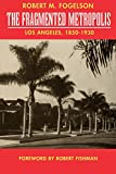 The Fragmented Metropolis: Los Angeles, 1850-1930 (Classics in Urban History)