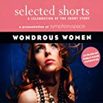 Selected Shorts: Wondrous Women | Teolinda Gersao,Kim Edwards,Allan Gurganus,David Haynes,D. H. Lawrence,Richard Russo