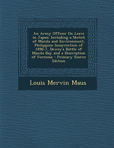An Army Officer on Leave in Japan: Including a Sketch of Manila and Environment, Philippine Insurrection of 1896-7, Dewey's Battle of Manila Bay and