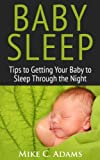 img - for Baby Sleep : Tips to Getting Your Baby to Sleep Through the Night (a baby sleep book of solutions to have a Happy Child) book / textbook / text book