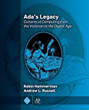 img - for Ada's Legacy: Cultures of Computing from the Victorian to the Digital Age book / textbook / text book