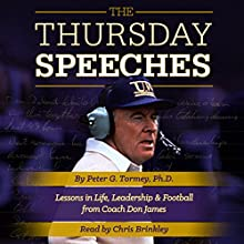 The Thursday Speeches: Lessons in Life, Leadership, and Football from Coach Don James (       UNABRIDGED) by Peter G. Tormey Narrated by Chris Brinkley