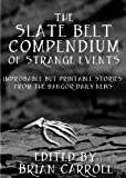img - for The Slate Belt Compendium of Strange Events book / textbook / text book