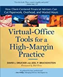 Virtual Office Tools for a High Margin Practice: How Client-Centered Financial Advisors Can Cut Paperwork, Overhead, and Wasted Hours