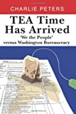 Tea Time Has Arrived: 'We the People' versus Washington Bureaucracy (1439256934) by Peters, Charles