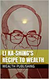 img - for Li Ka-Shing's Recipe To Wealth: Hutchison Whampoa, Hong Kong, CKH Holdings, And One Of Asia's Most Influential book / textbook / text book