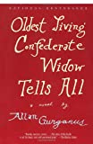 Oldest Living Confederate Widow Tells All: A Novel (0375726632) by Gurganus, Allan