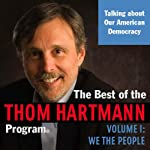 The Best of the Thom Hartmann Program: Volume I: We the People | Thom Hartmann