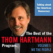 The Best of the Thom Hartmann Program: Volume I: We the People (       UNABRIDGED) by Thom Hartmann